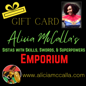 Alicia McCalla's Gift Card for her Sistas with Skills, Swords and Superpowers Emporium